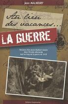 Couverture du livre « Au lieu des vacances... ; la guerre » de Jean Malnoury aux éditions Serpenoise