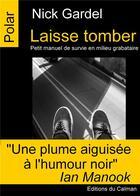 Couverture du livre « Laisse tomber ; petit manuel de survie en milieu grabataire » de Nick Gardel aux éditions Editions Du Caiman