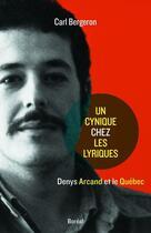 Couverture du livre « Un cynique chez les lyriques ; Denys Arcand et le Québec » de Bergeron Carl aux éditions Editions Boreal