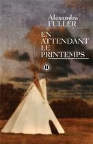 Couverture du livre « En attendant le printemps » de Alexandra Fuller aux éditions Des Deux Terres