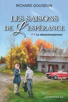 Couverture du livre « Les saisons de l'esperance v 02 le desenchantement » de Richard Gougeon aux éditions Les Editions Jcl