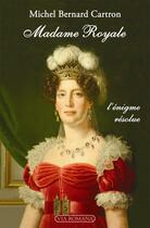 Couverture du livre « Madame Royale ; l'énigme résolue » de Michel Bernard Cartron aux éditions Via Romana