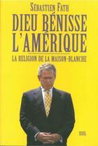 Couverture du livre « Dieu Benisse L'Amerique. La Religion De La Maison-Blanche » de Sebastien Fath aux éditions Seuil