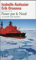 Couverture du livre « Passer par le nord ; la nouvelle route maritime » de Erik Orsenna et Isabelle Autissier aux éditions Gallimard