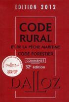 Couverture du livre « Code rural et de la pêche maritime ; code forestier commenté (édition 2012) » de Collectif aux éditions Dalloz