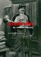Couverture du livre « Les seconds rôles du cinéma français ; grandeur et décadence » de Serge Regourd aux éditions Klincksieck