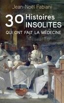 Couverture du livre « 30 histoires insolites qui ont fait la médecine » de Jean-Noel Fabiani aux éditions Plon