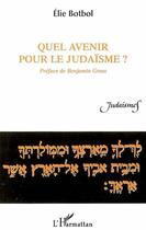 Couverture du livre « Quel avenir pour le judaïsme ? » de Elie Botbol aux éditions L'harmattan