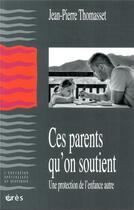 Couverture du livre « Ces parents qu'on soutient ; une protection de l'enfance autre » de Jean-Pierre Thomasset aux éditions Eres