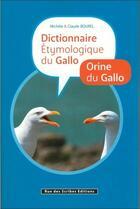 Couverture du livre « Dictionnaire étymologique du Gallo / orine du Gallo » de Claude Bourel et Michele Bourel aux éditions Rue Des Scribes