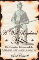 Couverture du livre « A Well-Regulated Militia: The Founding Fathers and the Origins of Gun » de Cornell Saul aux éditions Oxford University Press Usa