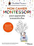 Couverture du livre « Mon cahier Montessori pour apprendre à écrire et à lire ; de 3 à 6 ans » de Charlotte Poussin aux éditions Eyrolles