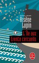 Couverture du livre « Arsène Lupin ; l'île aux trente cercueils » de Maurice Leblanc aux éditions Lgf