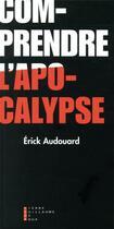 Couverture du livre « Comprendre l'apocalypse » de Erick Audouard aux éditions Pierre-guillaume De Roux
