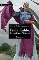 Couverture du livre « Frida Kahlo ou le petit cerf blessé » de Gerard De Cortanze aux éditions Libretto