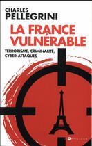 Couverture du livre « La France vulnérable » de Charles Pellegrini aux éditions L'artilleur