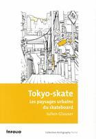 Couverture du livre « Tokyo-skate ; les paysages urbains du skateboard » de Julien Glauser aux éditions Infolio