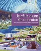 Couverture du livre « Le rêve d'une déconnexion ; de la maison autonome à la cité auto-énergétique » de Fanny Lopez aux éditions La Villette