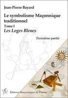 Couverture du livre « Le symbolisme maconnique traditionnel t.1 ; les loges bleues, troisième partie » de Jean-Pierre Bayard aux éditions Edimaf