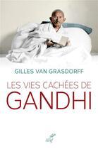 Couverture du livre « Les vies cachées de Gandhi » de Gilles Van Grasdorff aux éditions Cerf