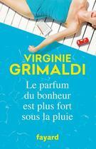 Couverture du livre « Le parfum du bonheur est plus fort sous la pluie » de Virginie Grimaldi aux éditions Fayard