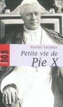 Couverture du livre « PETITE VIE DE ; Pie X » de Xavier Lecoeur aux éditions Desclee De Brouwer