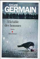 Couverture du livre « À la table des hommes » de Sylvie Germain aux éditions Albin Michel