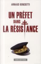Couverture du livre « Un préfet dans la Résistance » de Arnaud Benedetti aux éditions Cnrs