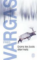 Couverture du livre « Dans les bois éternels » de Fred Vargas aux éditions J'ai Lu