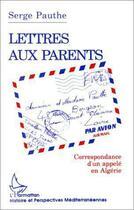 Couverture du livre « Lettres aux parents ; correspondance d'un appelé en Algérie » de Serge Pauthe aux éditions L'harmattan