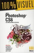 Couverture du livre « Photoshop CS6 ; les meilleures astuces » de Jerome Lesage aux éditions Micro Application