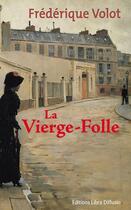 Couverture du livre « La vierge folle » de Frederique Volot aux éditions Libra Diffusio