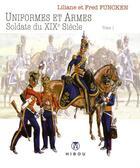 Couverture du livre « Uniformes et armes ; soldats du XIXe siècle T.1 » de Fred Funcken et Liliane Funcken aux éditions Hibou