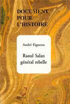 Couverture du livre « Document pour l'histoire ; Raoul Salan, général rebelle » de Andre Figueras aux éditions Deterna
