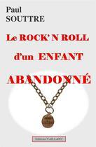 Couverture du livre « Le rock'n roll d'un enfant abandonné » de Paul Souttre aux éditions Vaillant Editions