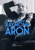 Couverture du livre « L'abécédaire Raymond Aron » de Dominique Schnapper et Fabrice Gardel et Raymond Aron aux éditions L'observatoire