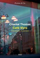 Couverture du livre « Café vivre ; chroniques en passant » de Chantal Thomas aux éditions Seuil