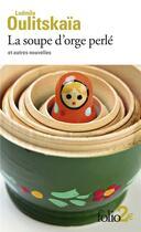 Couverture du livre « La soupe d'orge perlé ; et autres nouvelles » de Lioudmila Oulitskaia aux éditions Gallimard