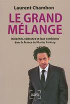 Couverture du livre « Le grand mélange ; minorités, tolérance et faux-semblants dans la France de Nicolas Sarkozy » de Laurent Chambon aux éditions Denoel