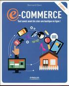Couverture du livre « E-commerce ; tout savoir avant de créer une boutique en ligne ! (2e édition) » de Bernard Eben aux éditions Eyrolles