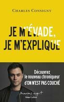 Couverture du livre « Je m'évade, je m'explique » de Charles Consigny aux éditions Robert Laffont