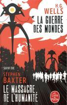 Couverture du livre « La guerre des mondes ; le massacre de l'humanité » de Stephen Baxter et Herbert George Wells aux éditions Lgf