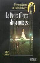 Couverture du livre « La petite morte de la suite 22 » de Mary London aux éditions Rocher
