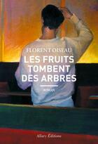 Couverture du livre « Les fruits tombent des arbres » de Florent Oiseau aux éditions Allary