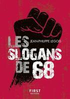 Couverture du livre « Les slogans de 68 » de Jean-Philippe Legois aux éditions First