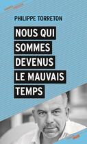 Couverture du livre « Nous qui sommes devenus le mauvais temps » de Philippe Torreton aux éditions Cherche Midi