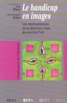 Couverture du livre « Le handicap en images ; les représentations de la déficience dans les oeuvres d'art » de Alain Blanc et Henri-Jacques Stiker aux éditions Eres