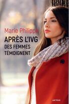 Couverture du livre « Après l'IVG ; des femmes témoignent » de Collectif et Marie Philippe aux éditions Artege