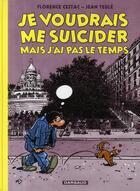 Couverture du livre « Je voudrais me suicider mais j'ai pas le temps » de Jean Teulé et Florence Cestac aux éditions Dargaud