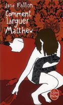 Couverture du livre « Comment larguer Matthew » de Jane Fallon aux éditions Lgf